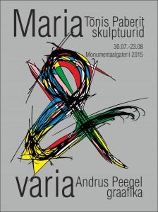 ´Maria & varia´ Tõnis Paberit Andrus Peegel 30.07.-23.08.2015