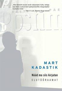 Mart Kadastik, Nüüd ma siis kirjutan. Toimetanud ja korrektuuri lugenud Marika Mikli. Kujundanud Mari Kaljuste. Varrak, 2016. 399 lk.