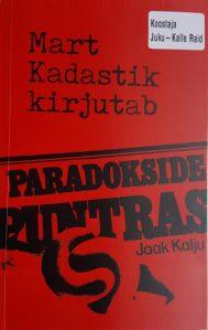 Mart Kadastik kirjutab. Paradokside puntras. Jaak Kalju. Koostaja Juku-Kalle Raid. Ema & Isa OÜ, 2016. 102 lk.