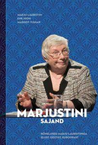 Marju Lauristin, Ene Hion, Margot Visnap, Marjustini sajand. Toimetanud Peeter Vihalemm ja Aili Saks. Kujundanud Peeter Laurits. HeaLugu, 2016. 296lk.