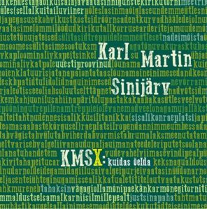 Karl Martin Sinijärv, KMSX: kuidas öelda. Kujundanud Asko Künnap. Näo Kirik 2016. 94lk.